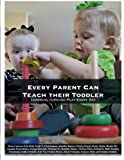 Every Parent Can Teach Their Toddler: Learning through Play Every Day
