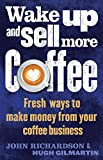 Wake Up and Sell More Coffee: Fresh Ways to Make Money from Your Coffee Business (How to) (English Edition)