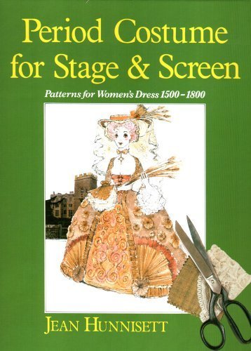 Period Costume for Stage & Screen: Patterns for Women's Dress 1500-1800 by Jean Hunnisett (1991) Hardcover