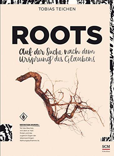 Buchseite und Rezensionen zu 'Roots: Auf der Suche nach dem Ursprung des Glaubens' von Tobias Teichen