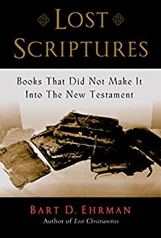Lost Scriptures: Books that Did Not Make It into the New Testament by [Ehrman, Bart D.]