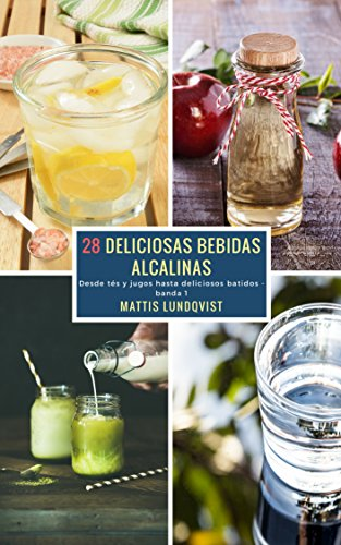 28 Deliciosas Bebidas Alcalinas - banda 1: Desde tés y jugos hasta deliciosos batidos