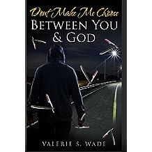 Don't Make Me Choose Between You & God (English Edition)