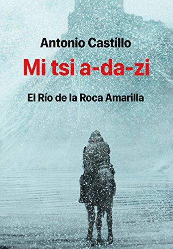 Mi tsi a-da-zi: El Río de la Roca Amarilla por Antonio E. Castillo Gómez