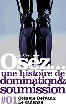 Osez une histoire de soumission et de domination : Le Cadenas par [Delvaux, Octavie]