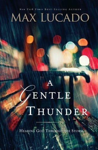 A Gentle Thunder: Hearing God Through the Storm by Max Lucado (2012-08-27)