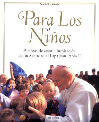 Para Los Ninos/For the Children: Palabras De Amor E Inspiracion De Su Santidad El Papa Juan Pablo II/Words of love and inspiration from Pope John Paul II