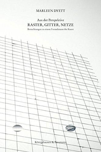 Aus der Perspektive - Raster, Gitter, Netze: Betrachtungen zu einem Formelement der Kunst