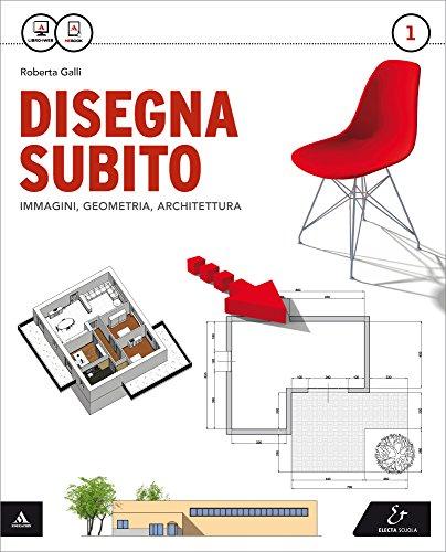 Disegna subito. Con Quaderno di disegno e architettura. Per il Liceo scientifico. Con e-book. Con espansione online: 1