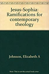 Jesus-Sophia: Ramifications for contemporary theology