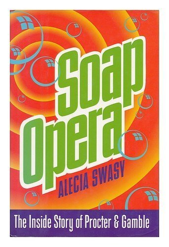 soap-opera-the-inside-story-of-proctor-gamble-1st-edition-by-swasy-alecia-1993-hardcover