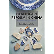 Healthcare Reform in China: Experiments, Challenges and Futures