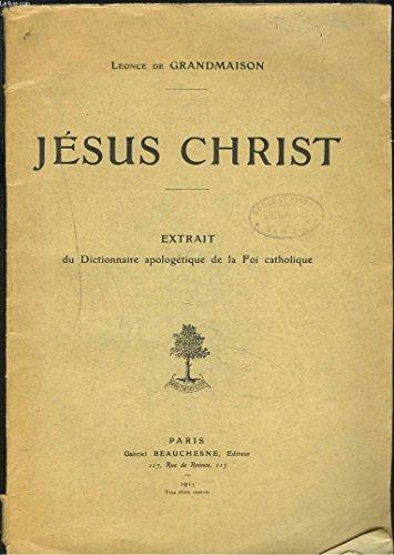 JESUS CHRIST. EXTRAIT DU DICTIONNAIRE APOLOGETIQUE DE LA FOI CATHOLIQUE. par S.J. LEONCE DE GRANDMAISON