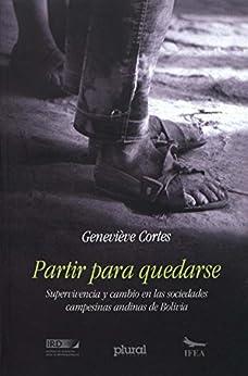 Partir para quedarse: Supervivencia y cambio en las sociedades campesinas andinas de Bolivia (Travaux de l'IFÉA) (Spanish Edition) par [Cortes, Geneviève]