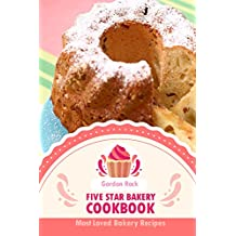 Five Star Bakery Cookbook: Most Loved Bakery Recipes (English Edition)
