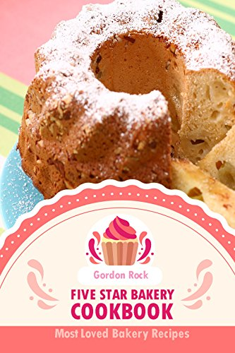 Five Star Bakery Cookbook: Most Loved Bakery Recipes (English Edition) Brownies Muffin Pan