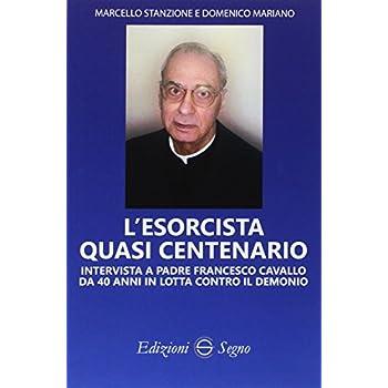 L'esorcista Quasi Centenario. Intervista A Padre Francesco Cavallo Da 40 Anni In Lotta Contro Il Demonio