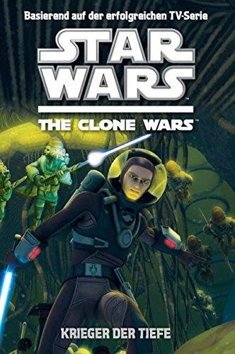 Preisvergleich Produktbild Star Wars The Clone Wars Jugendroman, Bd. 3: Krieger der Tiefe