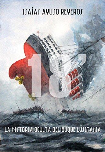 18': La historia oculta del buque Lusitania por Isaías Ayuso Reyeros