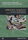 Außenseiter integrieren: Perspektiven auf gesellschaftliche, institutionelle und individuelle Ausgrenzung (Psychoanalytische Pädagogik)