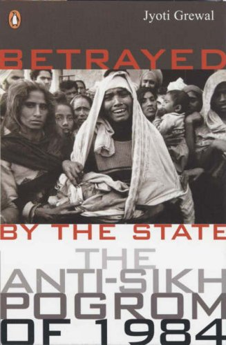 Betrayed by the State: The Anti-Sikh Pogrom of 1984