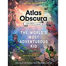Atlas Obscura Explorer's Guide for the World's Most Adventurous Kid, The