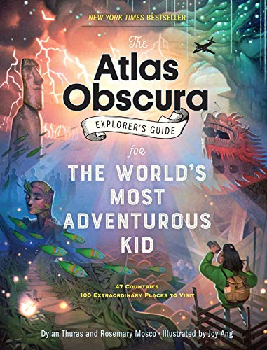 The Atlas Obscura Explorer's Guide for the World's Most Adventurous Kid por Dylan Thuras