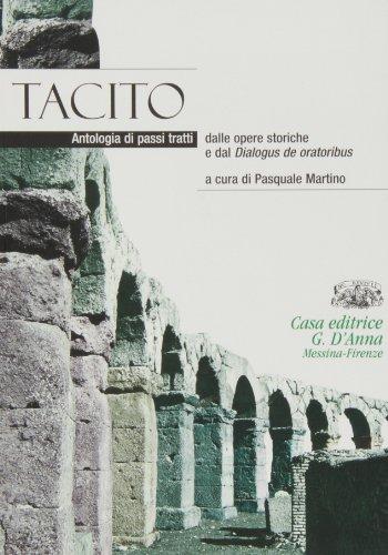 Tacito. Antologia di passi tratti dalle opere storiche e dal Dialogus de oratoribus. Per i Licei e gli Ist. magistrali. Con espansione online
