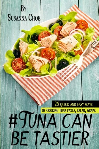#tuna can be tastier.: 25 quick and easy ways of cooking tuna pasta, salad, wraps. por Susanna Choe