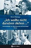 Ich wollte nicht daneben stehen...: Lebensentwürfe von Alfred Baeumler bis Ernst Jünger. Essays