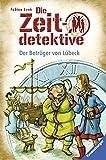 Die Zeitdetektive, Band 26: Der Betrüger von Lübeck - Fabian Lenk