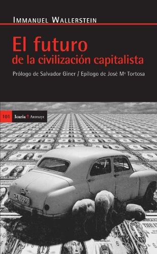 Futuro de la civilización capitalista, El: Prólogo de Salvador Giner/Epílogo de José Mª Tortosa (Antrazyt)