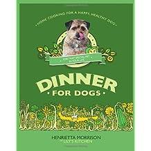 By Henrietta Morrison Dinner for Dogs