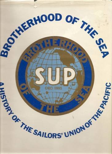 brotherhood-of-the-sea-a-history-of-the-sailors-union-of-the-pacific-1885-1985