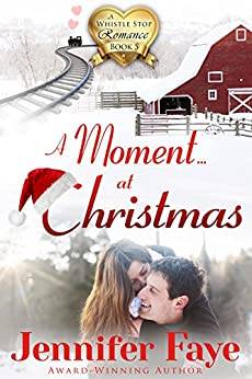 A Moment at Christmas (A Whistle Stop Romance Book 5) by [Faye, Jennifer]