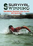 Survival Swimming: Swimming Training for Escape and Survival (Survival Fitness Series Book 4)