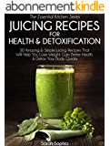 Juicing Recipes For Health & Detoxification: 30 Amazing & Simple Juicing Recipes That Will Help You Lose Weight, Gain Better Health, & Detox Your Body ... Kitchen Series Book 28) (English Edition)