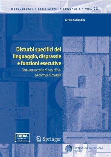 Disturbi specifici del linguaggio, disprassie e funzioni esecutive: Volume 23 (Metodologie Riabilitative in Logopedia)