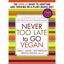 Never Too Late to Go Vegan: The Over-50 Guide to Adopting and Thriving on a Plant-Based Diet by Carol J. Adams (2014-01-28)