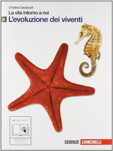 La vita intorno a noi. Vol. A: Evoluzione dei viventi. Per le Scuole superiori. Con espansione online