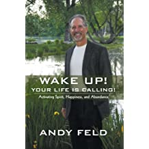 WAKE UP! YOUR LIFE IS CALLING! (English Edition)