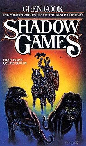 Shadow Games: The Fourth Chronicles of the Black Company: First Book of the South (The Chronicles of The Black Company)
