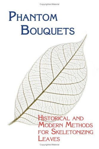 Phantom Bouquets: Historical and Modern Methods for Skeletonizing Leaves (Phantom Bouquet)