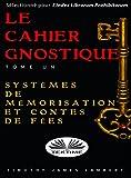 Le cahier gnostique : tome un: Systèmes de mémoire et contes de fées