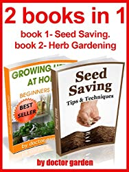 gardening secrets:2 books in 1:1-Seed saving-Tips & Techniques+2-The best herbs to grow in your garden/home (doctor gardening collection books Book 6) (English Edition)