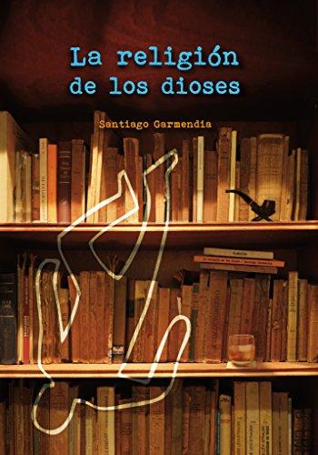 La religión de los dioses eBook: Santiago Garmendia: Amazon.es ...