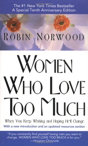 Women Who Love Too Much: When You Keep Wishing and Hoping He'll Change por Robin Norwood
