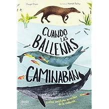 Cuando las ballenas caminaban: Y otras aventuras increíbles de la evolución (IDEAKA)