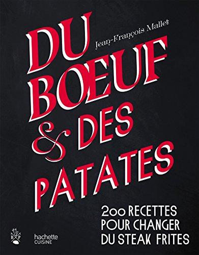 Du boeuf et des patates: 200 recettes pour changer du steak frites par Jean-François Mallet