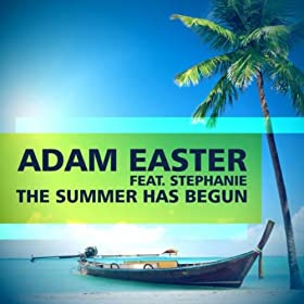Adam Easter feat Stephanie-The Summer Has Begun